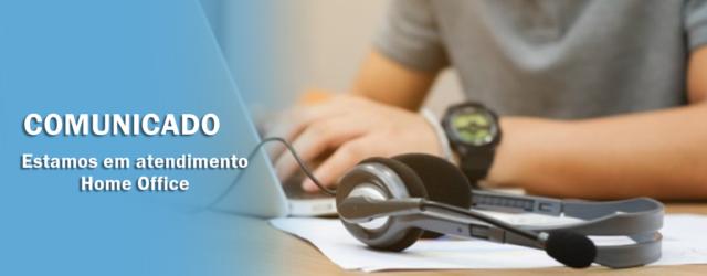 COMUNICADO – Estamos em atendimento Home Office